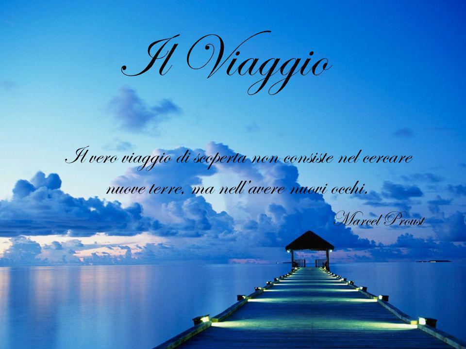 Il Viaggio Il vero viaggio di scoperta non consiste nel cercare nuove terre, ma nell'avere nuovi occhi.