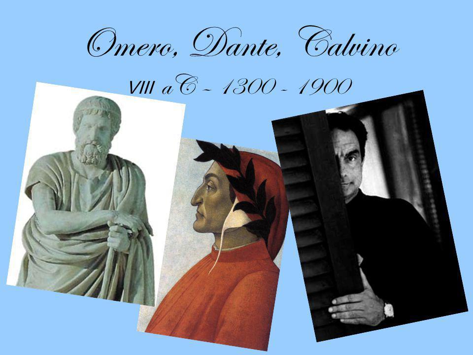 Omero, Dante, Calvino VIII aC – 1300 - 1900