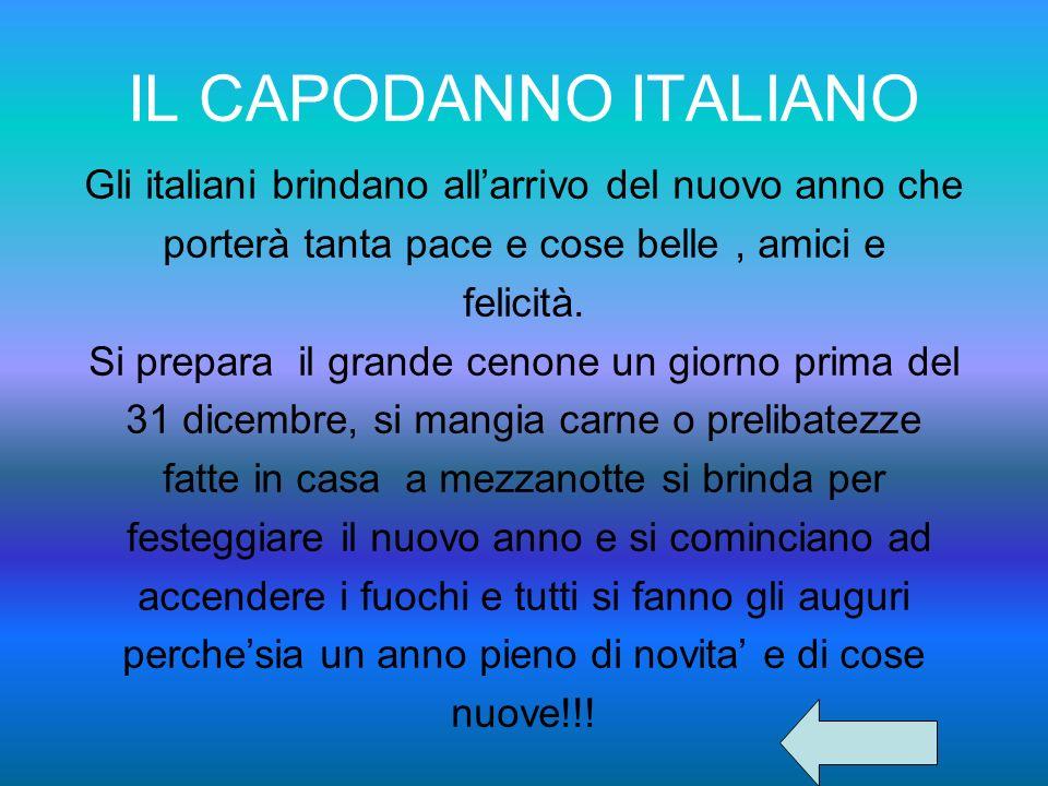 IL CAPODANNO ITALIANO Gli italiani brindano all'arrivo del nuovo anno che. porterà tanta pace e cose belle , amici e.