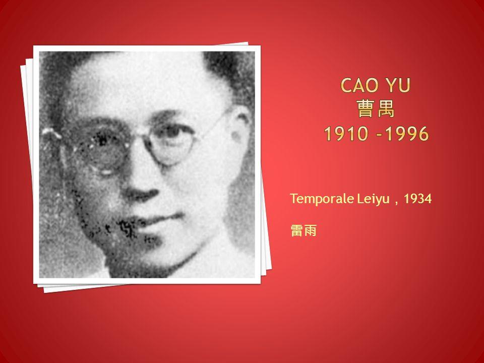 Cao yu 曹禺 1910 -1996 Temporale Leiyu,1934 雷雨