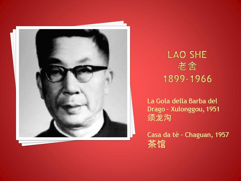 LAO SHE 老舍 1899-1966 La Gola della Barba del Drago – Xulonggou, 1951. 须龙沟. Casa da tè – Chaguan, 1957.