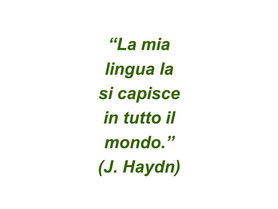 La mia lingua la si capisce in tutto il mondo. (J. Haydn)