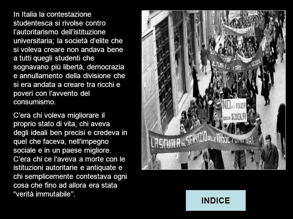 In Italia la contestazione studentesca si rivolse contro l'autoritarismo dell'istituzione universitaria; la società d'elite che si voleva creare non andava bene a tutti quegli studenti che sognavano più libertà, democrazia e annullamento della divisione che si era andata a creare tra ricchi e poveri con l'avvento del consumismo.