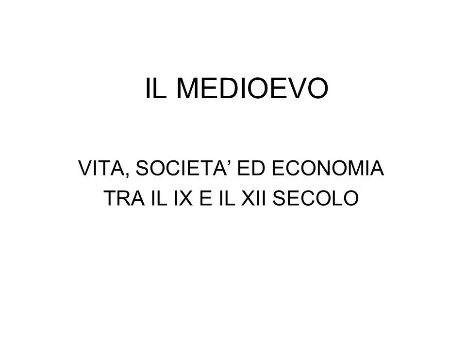 VITA, SOCIETA' ED ECONOMIA TRA IL IX E IL XII SECOLO