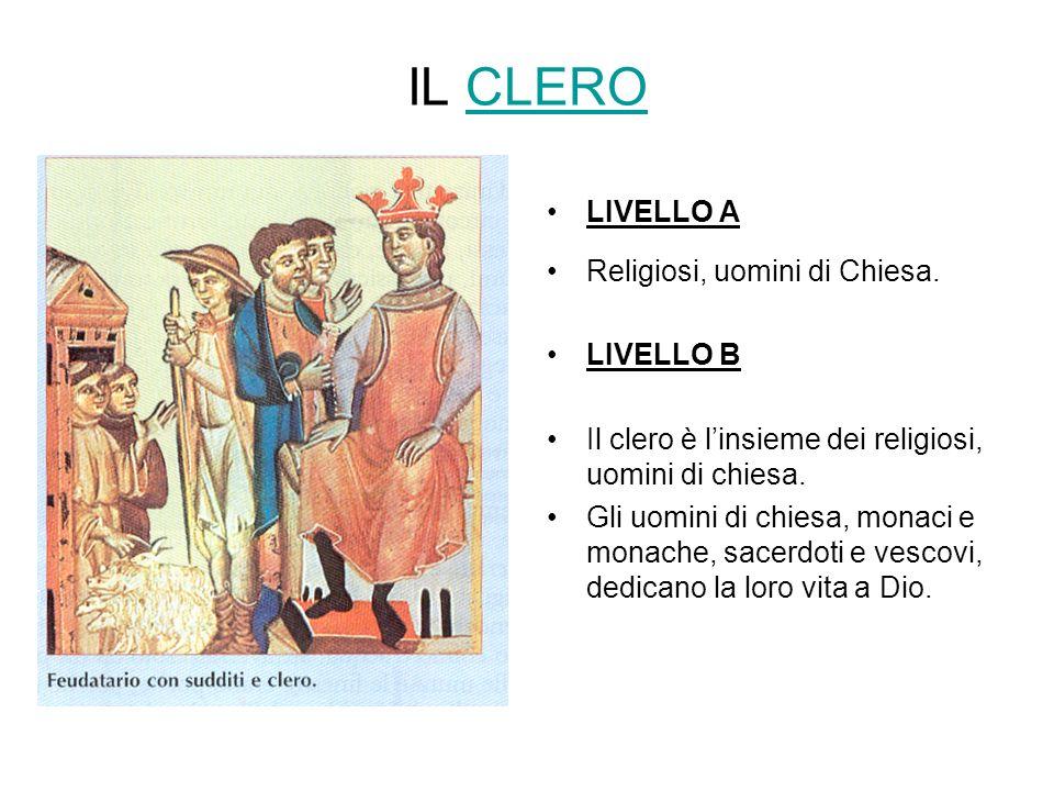 IL CLERO LIVELLO A Religiosi, uomini di Chiesa. LIVELLO B