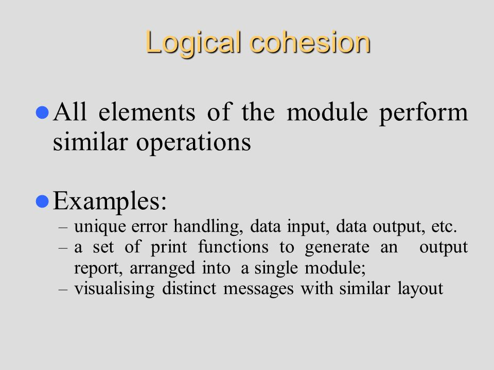 Logical cohesion All elements of the module perform similar operations