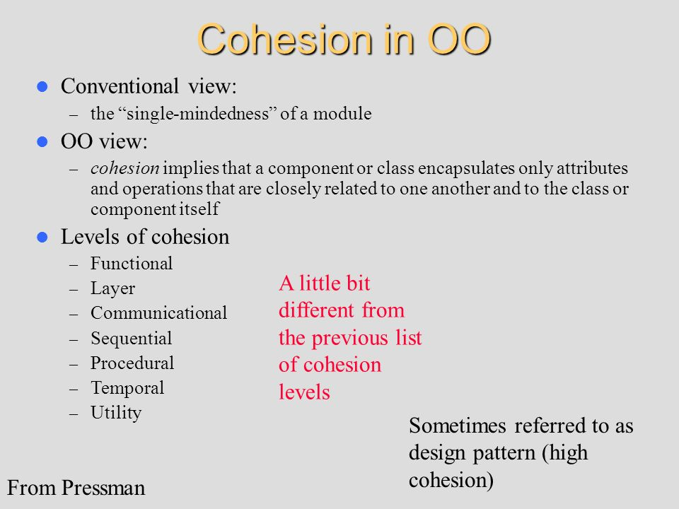 Cohesion in OO Conventional view: OO view: Levels of cohesion