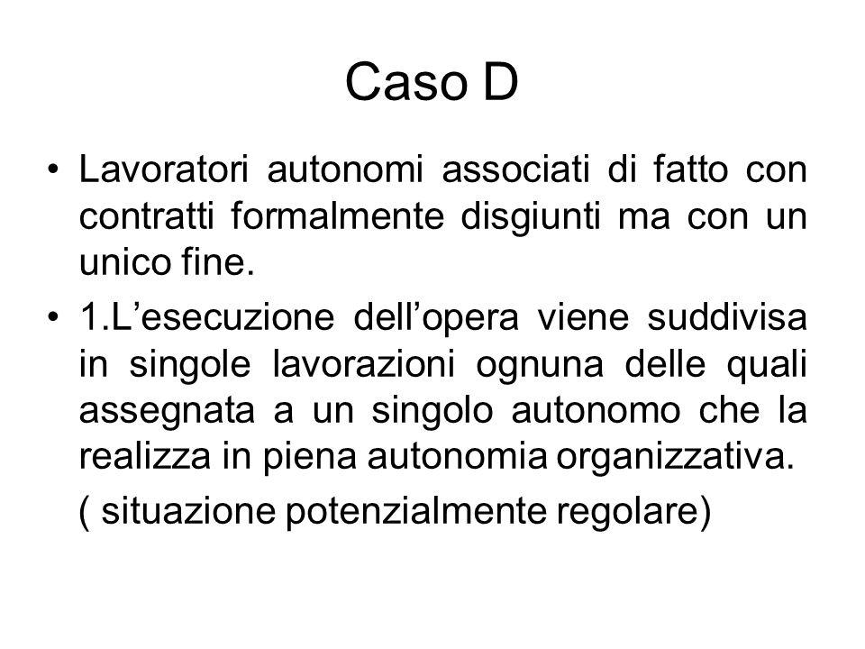 Caso D Lavoratori autonomi associati di fatto con contratti formalmente disgiunti ma con un unico fine.
