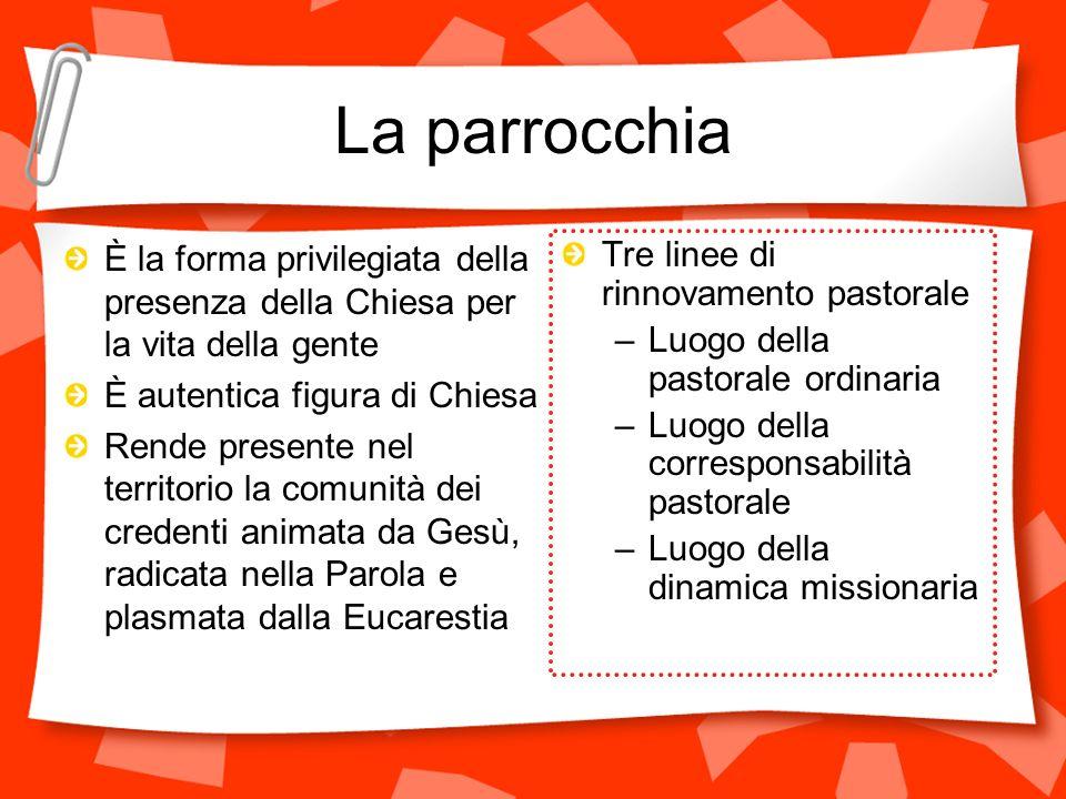 La parrocchia È la forma privilegiata della presenza della Chiesa per la vita della gente. È autentica figura di Chiesa.