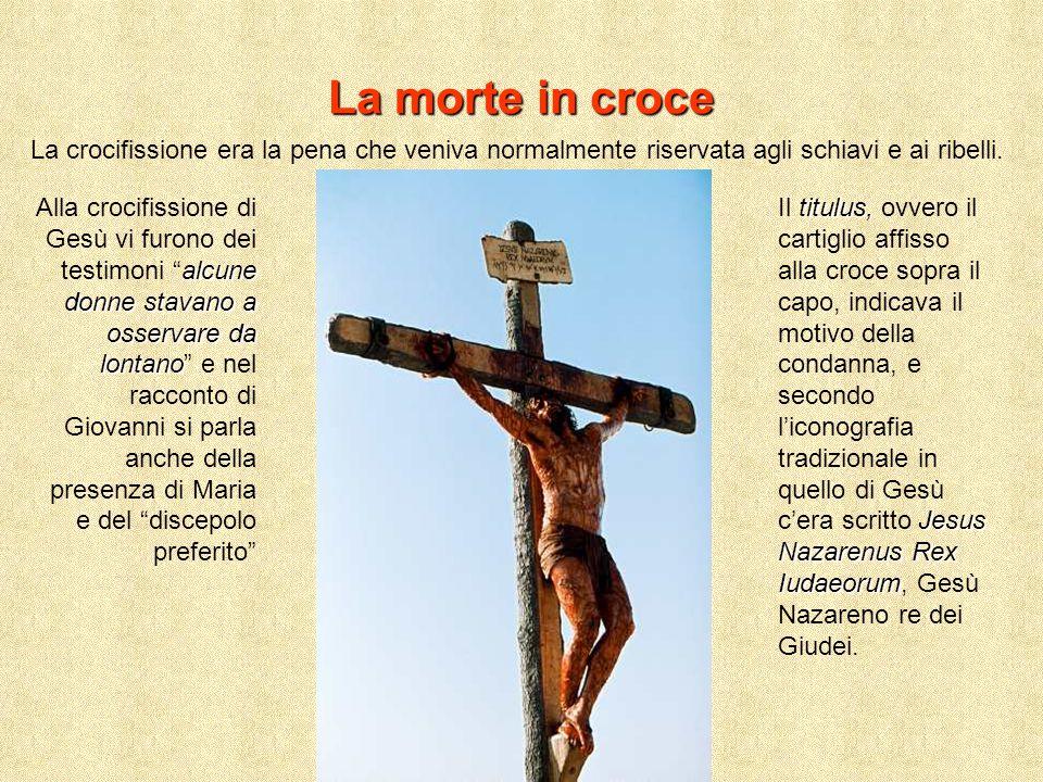 La morte in croce La crocifissione era la pena che veniva normalmente riservata agli schiavi e ai ribelli.