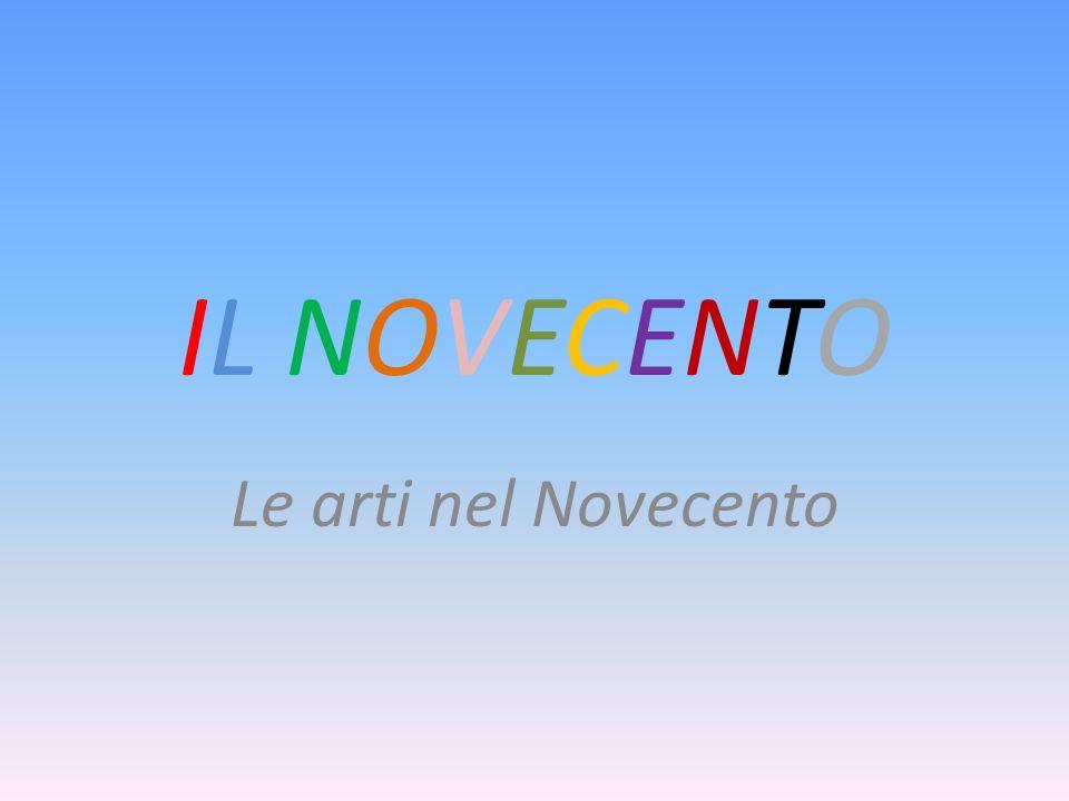 IL NOVECENTO Le arti nel Novecento
