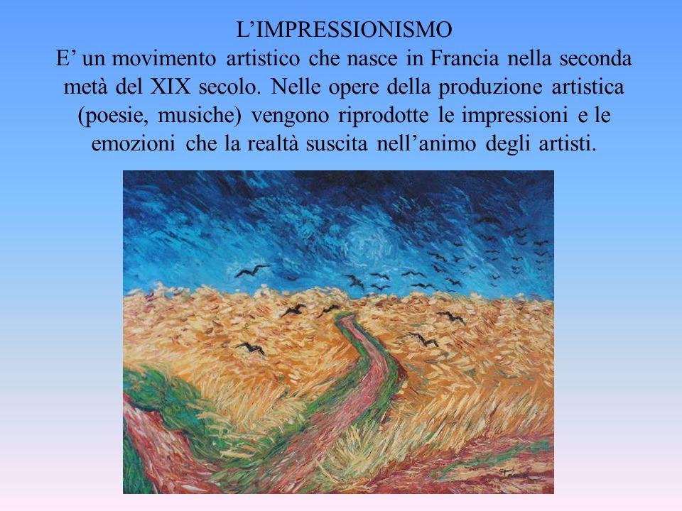L'IMPRESSIONISMO E' un movimento artistico che nasce in Francia nella seconda metà del XIX secolo.