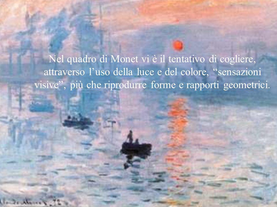 Nel quadro di Monet vi è il tentativo di cogliere, attraverso l'uso della luce e del colore, sensazioni visive , più che riprodurre forme e rapporti geometrici.