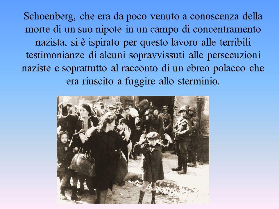 Schoenberg, che era da poco venuto a conoscenza della morte di un suo nipote in un campo di concentramento nazista, si è ispirato per questo lavoro alle terribili testimonianze di alcuni sopravvissuti alle persecuzioni naziste e soprattutto al racconto di un ebreo polacco che era riuscito a fuggire allo sterminio.