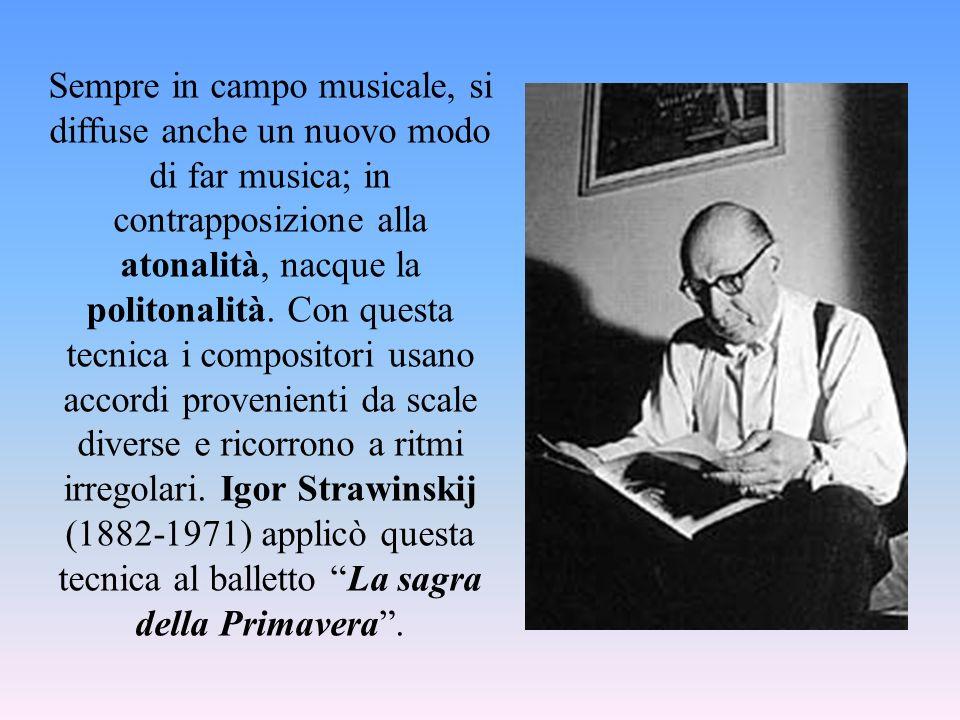 Sempre in campo musicale, si diffuse anche un nuovo modo di far musica; in contrapposizione alla atonalità, nacque la politonalità.