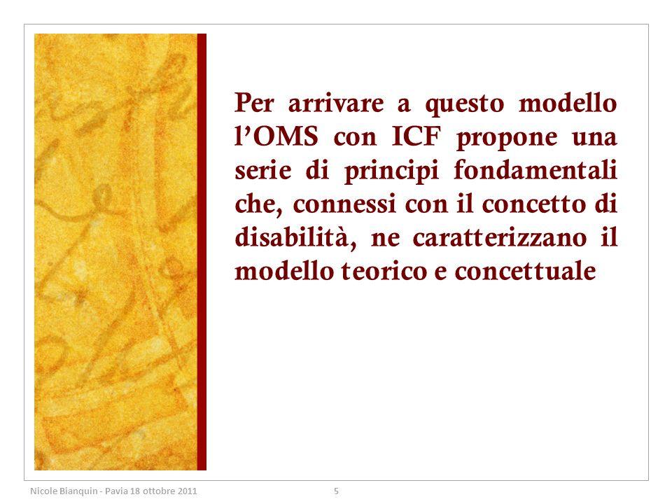 Per arrivare a questo modello l'OMS con ICF propone una serie di principi fondamentali che, connessi con il concetto di disabilità, ne caratterizzano il modello teorico e concettuale