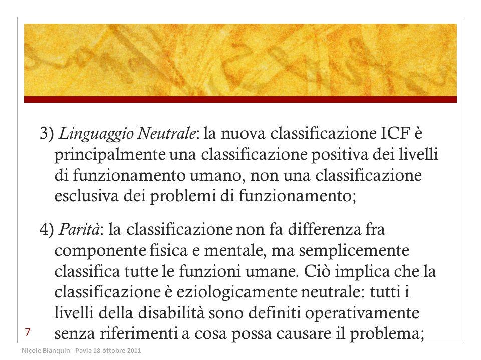 3) Linguaggio Neutrale: la nuova classificazione ICF è principalmente una classificazione positiva dei livelli di funzionamento umano, non una classificazione esclusiva dei problemi di funzionamento;