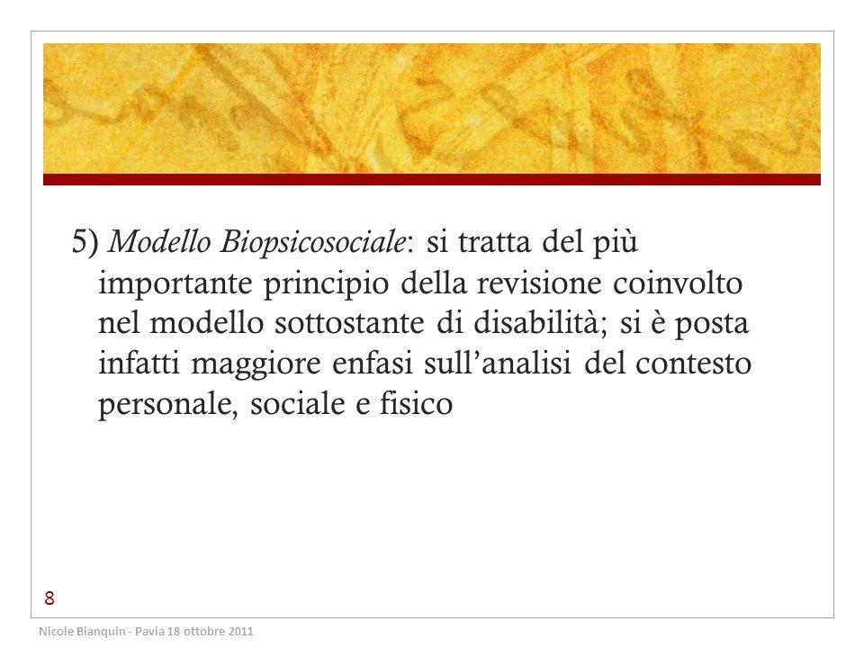 5) Modello Biopsicosociale: si tratta del più importante principio della revisione coinvolto nel modello sottostante di disabilità; si è posta infatti maggiore enfasi sull'analisi del contesto personale, sociale e fisico