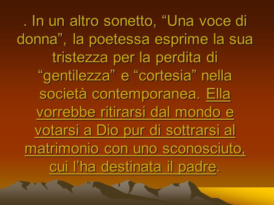 In un altro sonetto, Una voce di donna , la poetessa esprime la sua tristezza per la perdita di gentilezza e cortesia nella società contemporanea.