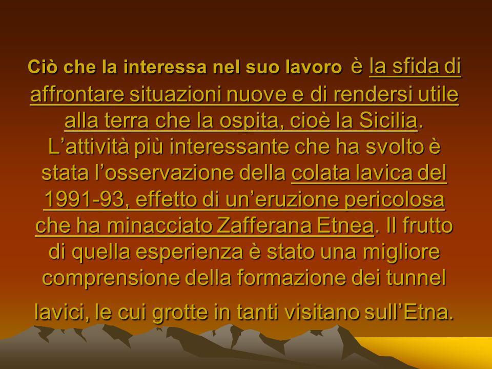 Ciò che la interessa nel suo lavoro è la sfida di affrontare situazioni nuove e di rendersi utile alla terra che la ospita, cioè la Sicilia.
