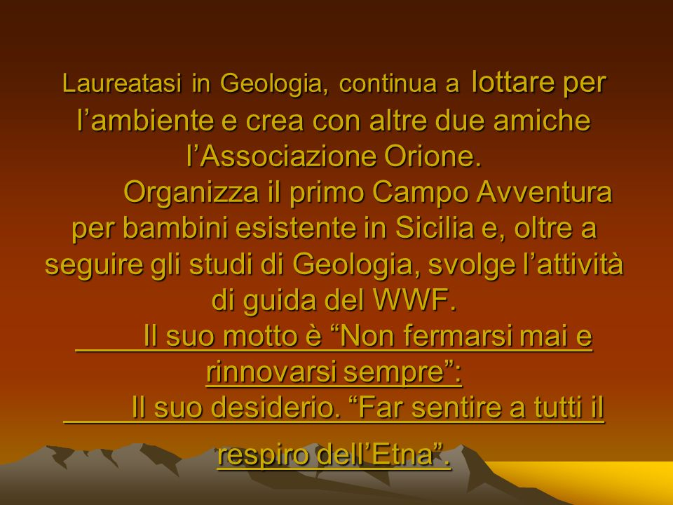 Laureatasi in Geologia, continua a lottare per l'ambiente e crea con altre due amiche l'Associazione Orione.