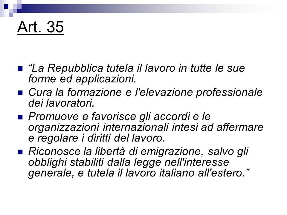 Art. 35 La Repubblica tutela il lavoro in tutte le sue forme ed applicazioni. Cura la formazione e l elevazione professionale dei lavoratori.