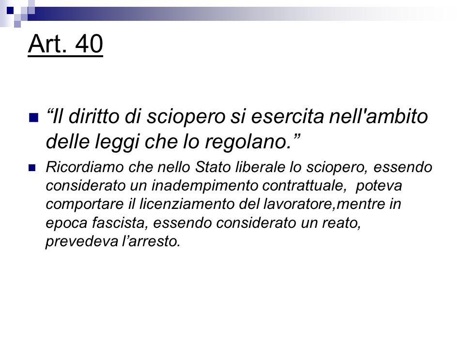 Art. 40 Il diritto di sciopero si esercita nell ambito delle leggi che lo regolano.