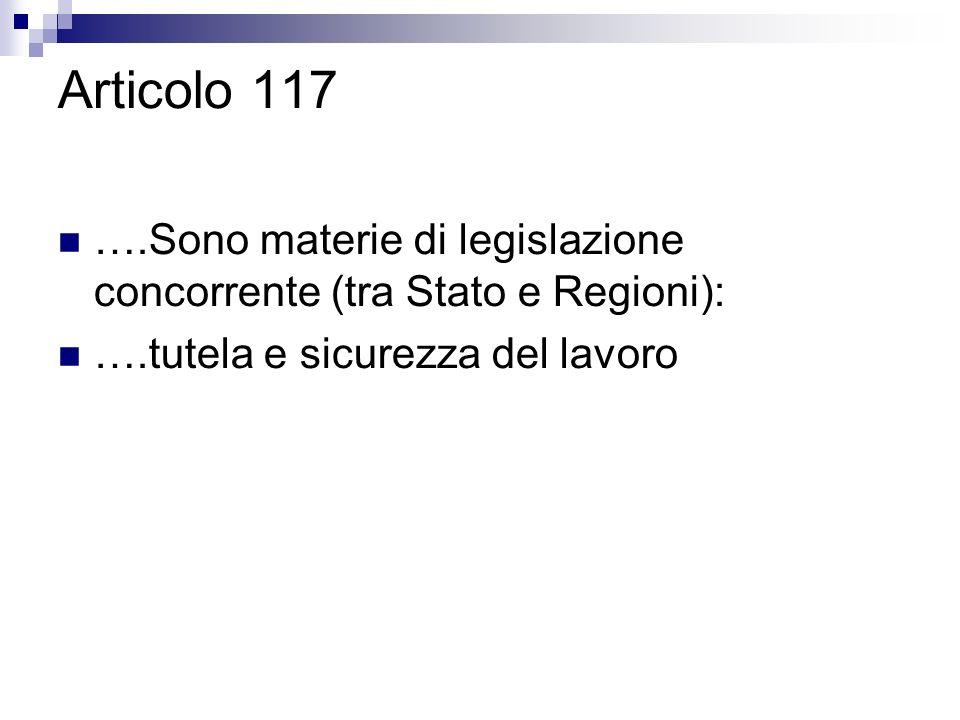 Articolo 117 ….Sono materie di legislazione concorrente (tra Stato e Regioni): ….tutela e sicurezza del lavoro.