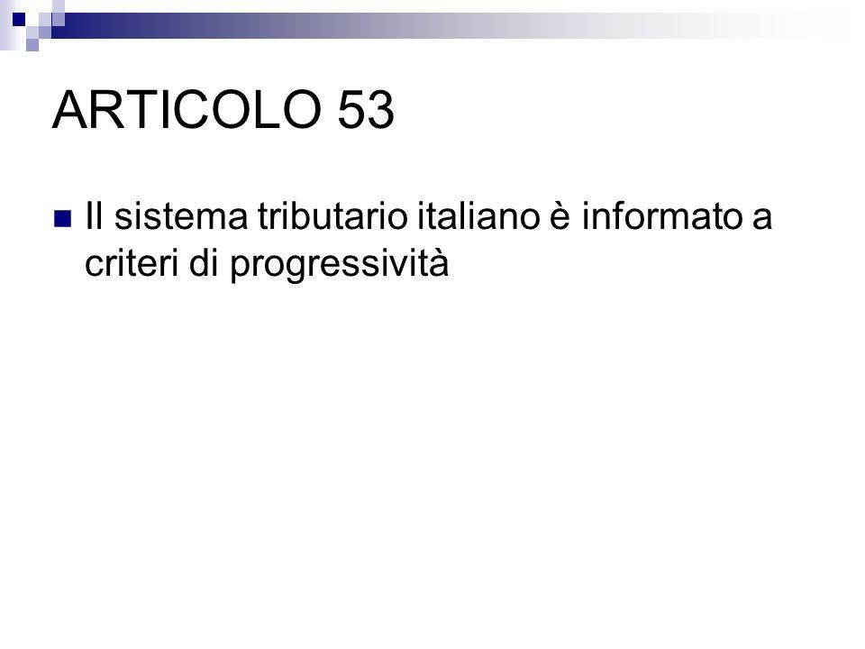 ARTICOLO 53 Il sistema tributario italiano è informato a criteri di progressività