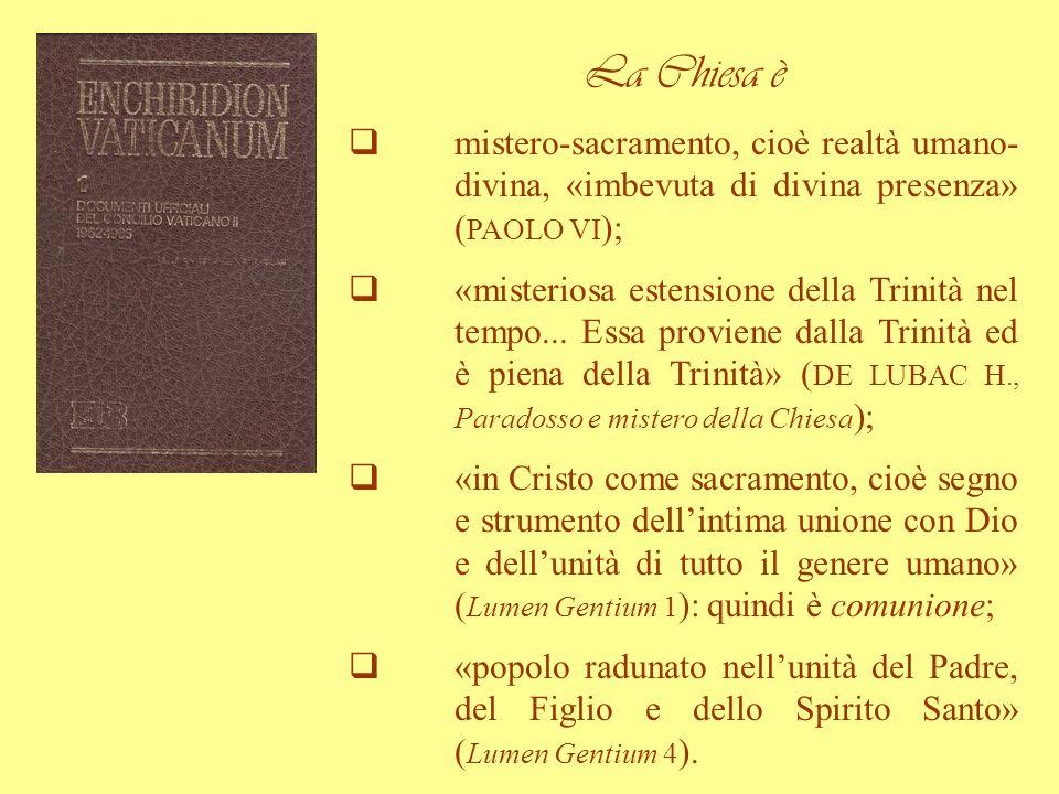 La Chiesa è mistero-sacramento, cioè realtà umano- divina, «imbevuta di divina presenza» (PAOLO VI);