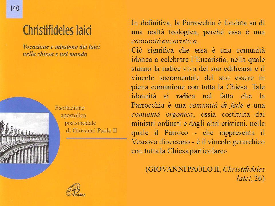 In definitiva, la Parrocchia è fondata su di una realtà teologica, perché essa è una comunità eucaristica.