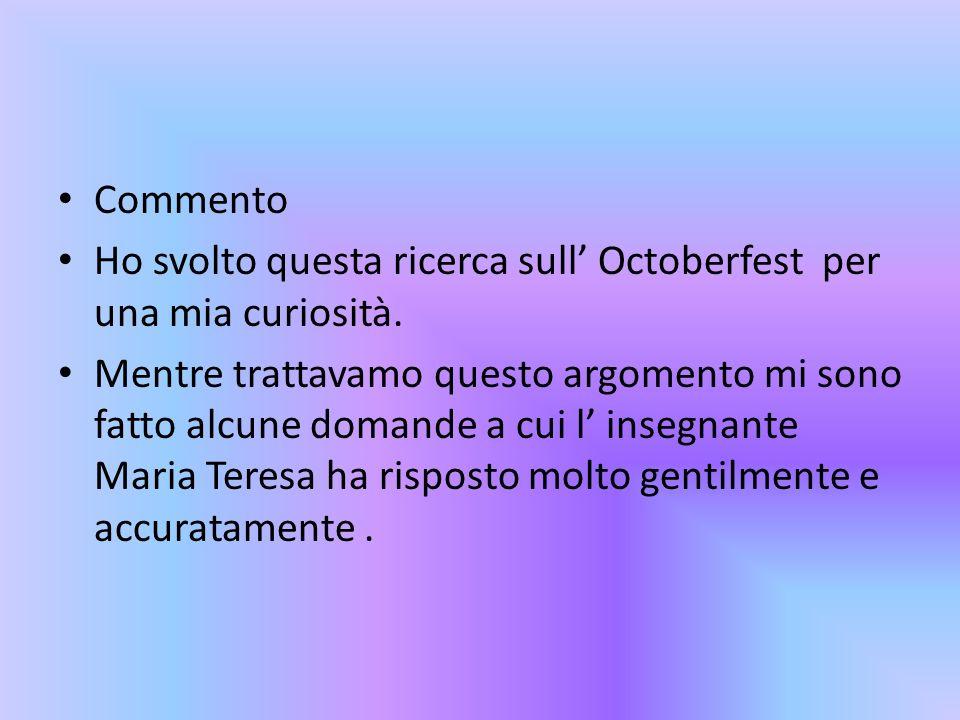 CommentoHo svolto questa ricerca sull' Octoberfest per una mia curiosità.