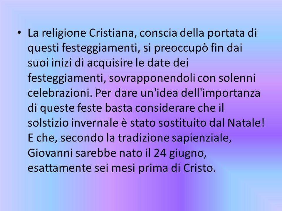 La religione Cristiana, conscia della portata di questi festeggiamenti, si preoccupò fin dai suoi inizi di acquisire le date dei festeggiamenti, sovrapponendoli con solenni celebrazioni.