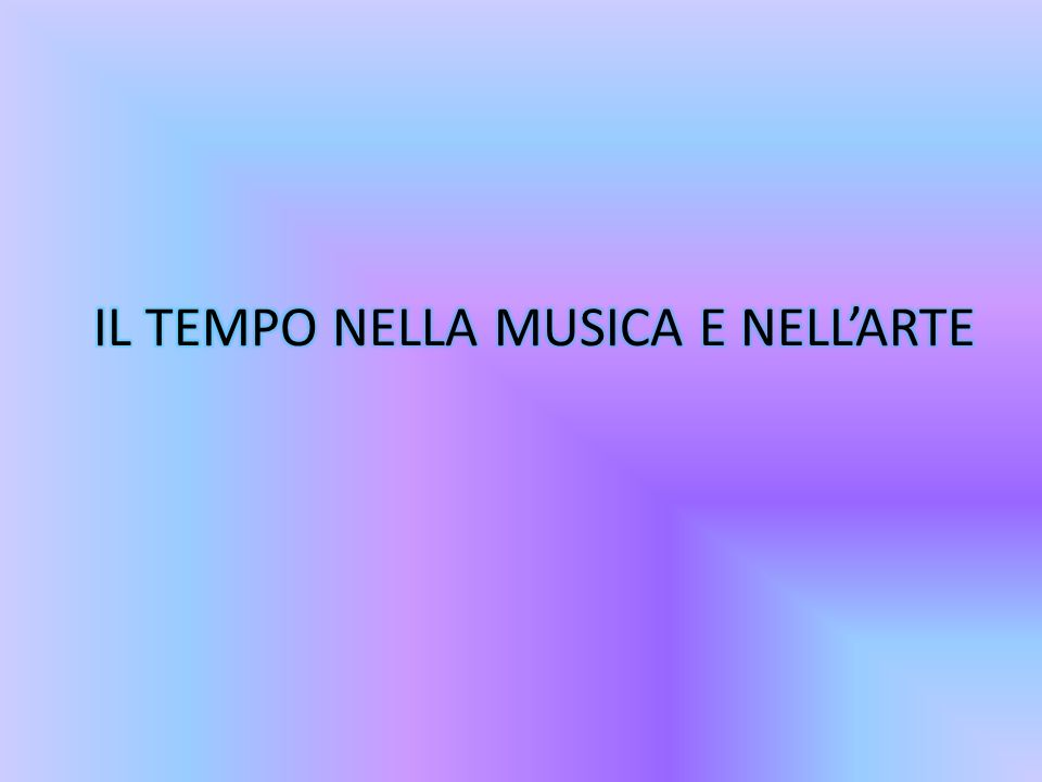 IL TEMPO NELLA MUSICA E NELL'ARTE