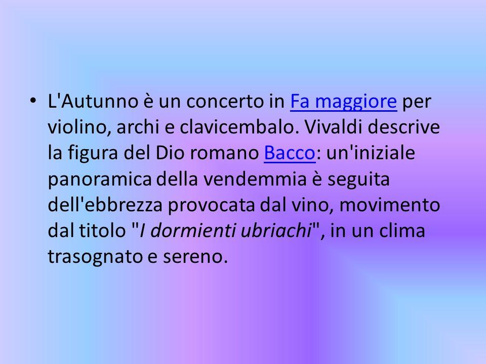 L Autunno è un concerto in Fa maggiore per violino, archi e clavicembalo.
