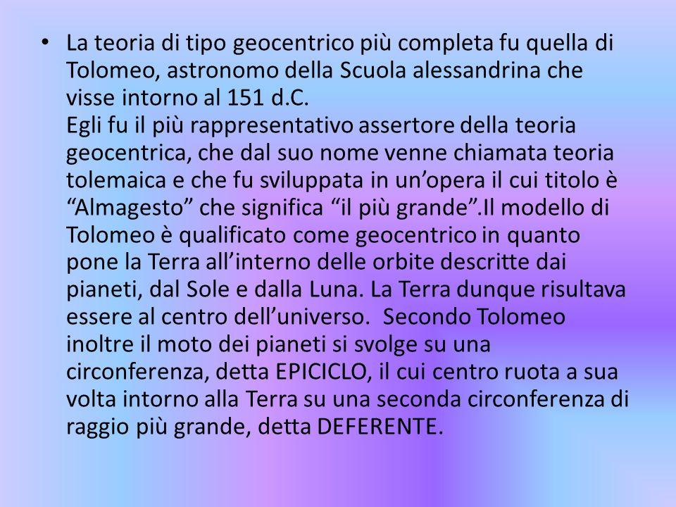 La teoria di tipo geocentrico più completa fu quella di Tolomeo, astronomo della Scuola alessandrina che visse intorno al 151 d.C.