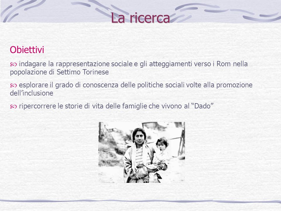 La ricerca Obiettivi. indagare la rappresentazione sociale e gli atteggiamenti verso i Rom nella popolazione di Settimo Torinese.