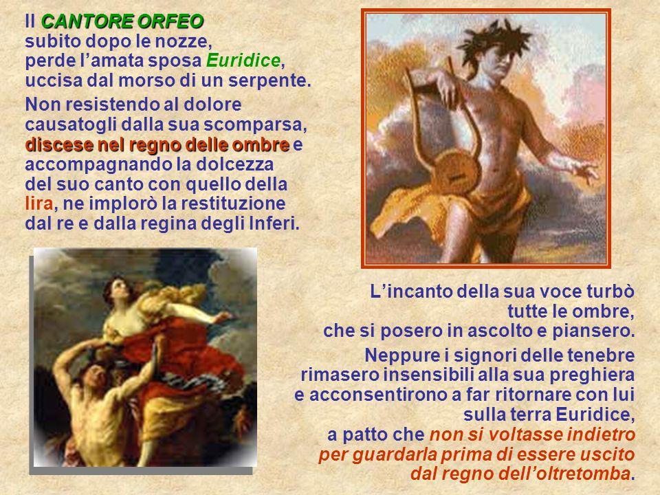 Il CANTORE ORFEO subito dopo le nozze, perde l'amata sposa Euridice, uccisa dal morso di un serpente.