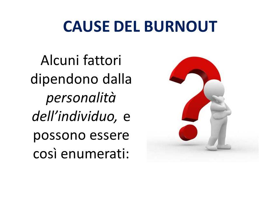 CAUSE DEL BURNOUT Alcuni fattori dipendono dalla personalità dell'individuo, e possono essere così enumerati: