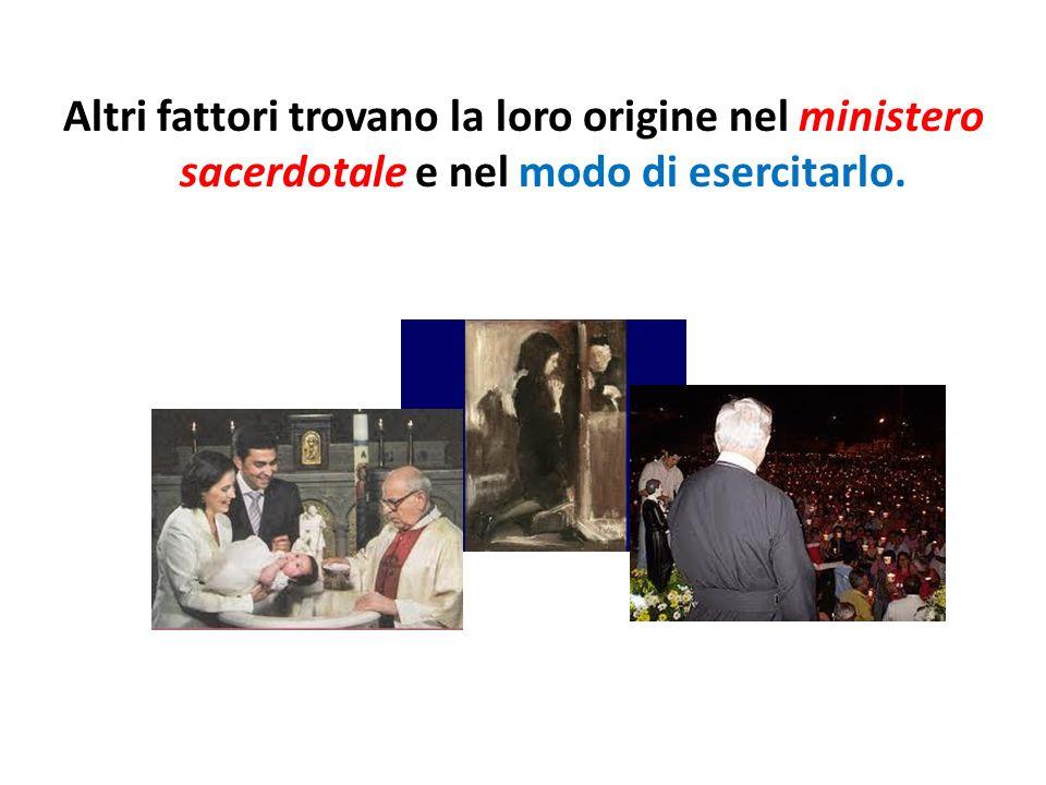 Altri fattori trovano la loro origine nel ministero sacerdotale e nel modo di esercitarlo.