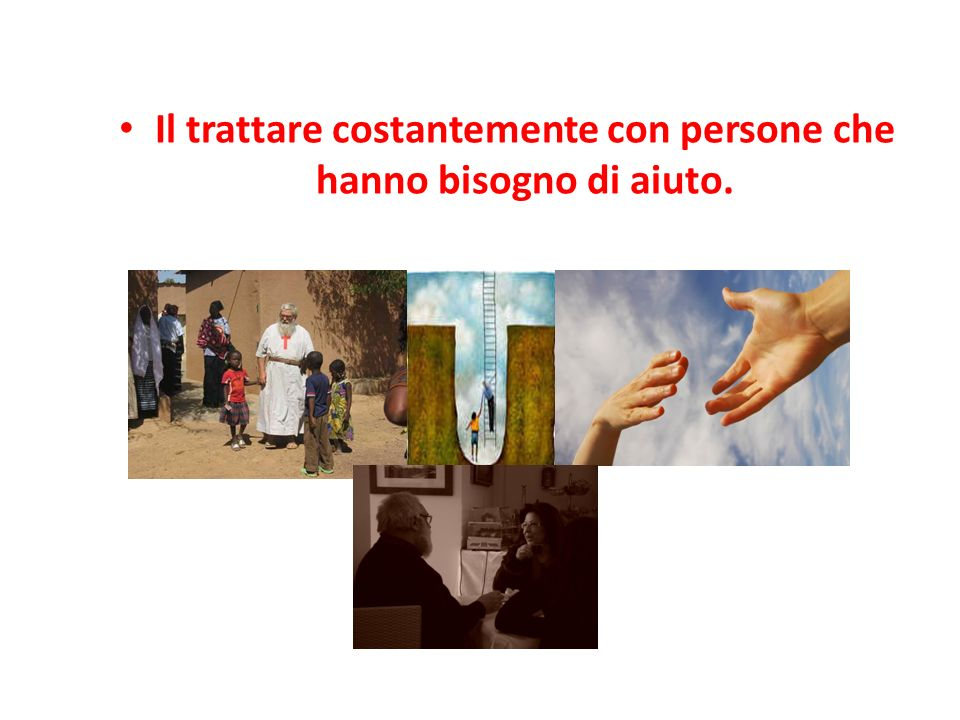 Il trattare costantemente con persone che hanno bisogno di aiuto.