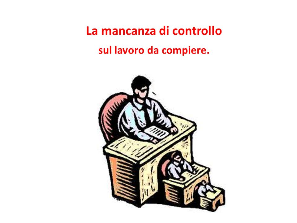 La mancanza di controllo sul lavoro da compiere.