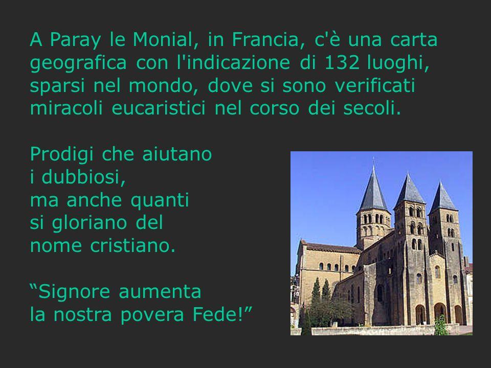 A Paray le Monial, in Francia, c è una carta geografica con l indicazione di 132 luoghi, sparsi nel mondo, dove si sono verificati miracoli eucaristici nel corso dei secoli.