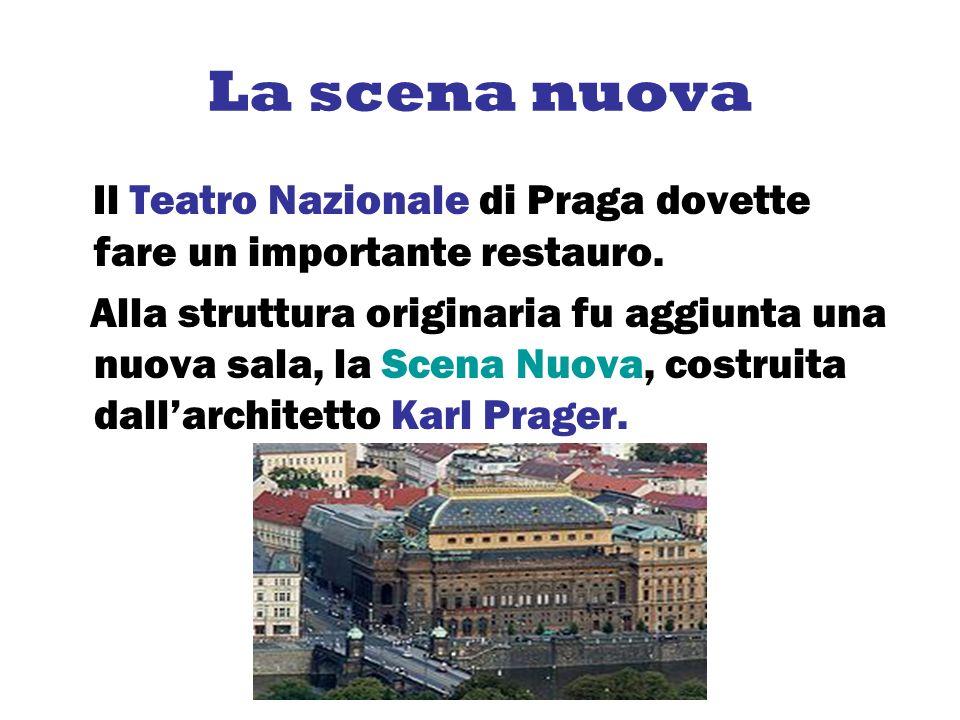La scena nuova Il Teatro Nazionale di Praga dovette fare un importante restauro.