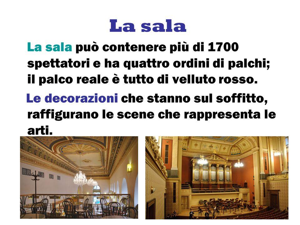 La sala La sala può contenere più di 1700 spettatori e ha quattro ordini di palchi; il palco reale è tutto di velluto rosso.