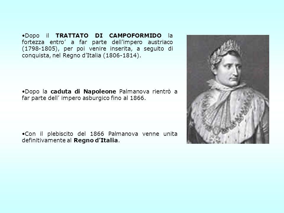 Dopo il TRATTATO DI CAMPOFORMIDO la fortezza entro' a far parte dell'impero austriaco (1798-1805), per poi venire inserita, a seguito di conquista, nel Regno d'Italia (1806-1814).