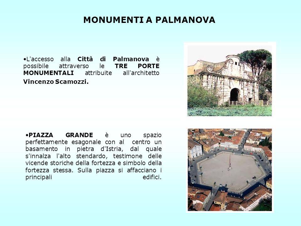 MONUMENTI A PALMANOVA L accesso alla Città di Palmanova è possibile attraverso le TRE PORTE MONUMENTALI attribuite all architetto Vincenzo Scamozzi.