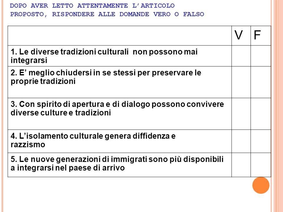 V F 1. Le diverse tradizioni culturali non possono mai integrarsi