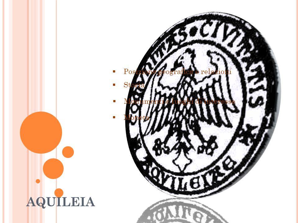 AQUILEIA Posizione geografica e relazioni Storia