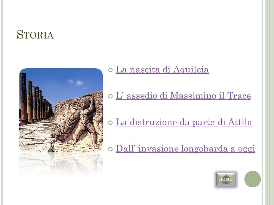 Storia La nascita di Aquileia L' assedio di Massimino il Trace